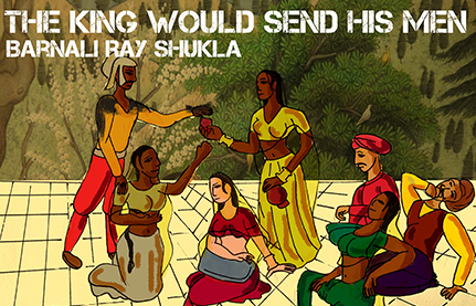 Barnali Ray Shukla - The king would send his men
