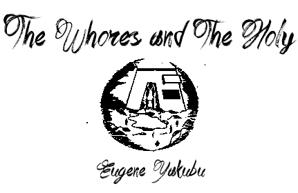 The Whores and The Holy by Eugene Yakubu